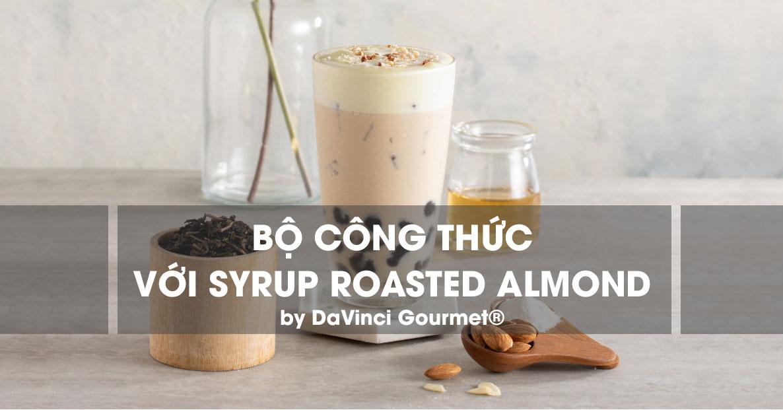 công thức ứng dụng với syrup roasted almond